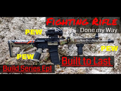 Build Series Ep1: My version of a Fighting Rifle/Patrol Rifle