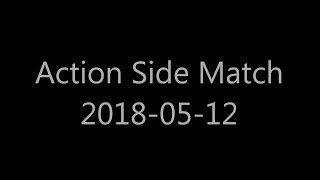 Action Side Match 2018-05-12