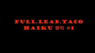 Full.Lead.Taco Haiku #1