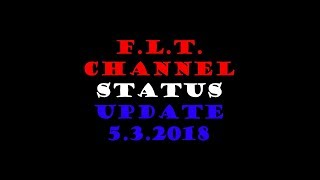 F.L.T. Channel Status Update 5-3-18