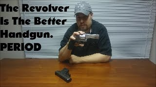 10 Reasons Why the Revolver Is the Better Handgun. PERIOD