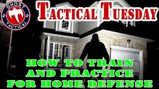 How To Train & Practice for Home & Self Defense:  Tactical Tuesday #46