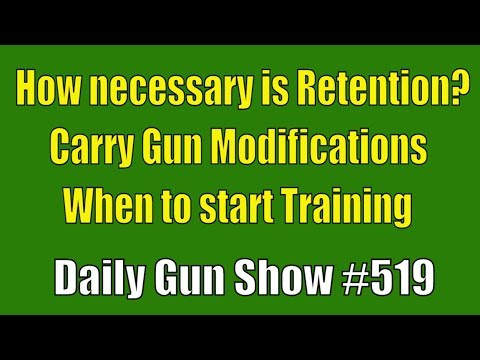 How necessary is Retention? Carry Gun Modifications, When to start Training - Daily Gun Show #519