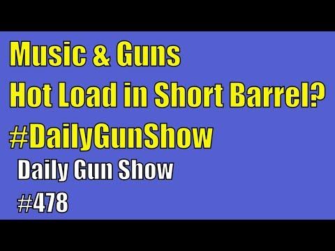 Music & Guns, Carry a Hot Load in a Short Barrel? #DailyGunShow - Daily Gun Show #478