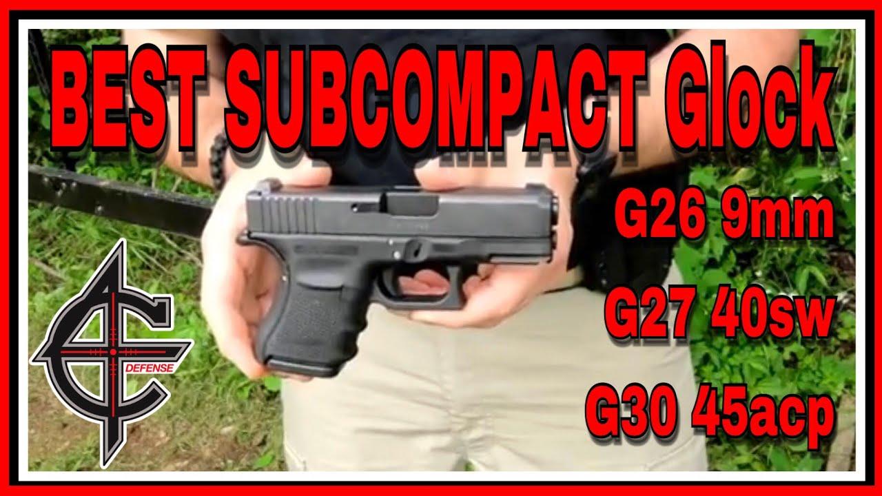 Best Subcompact Glock | 26 vs 27 vs 30