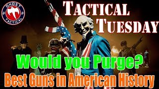Would You Purge?  l  Best Guns in Amercian History  l  Tactical Tuesday #47