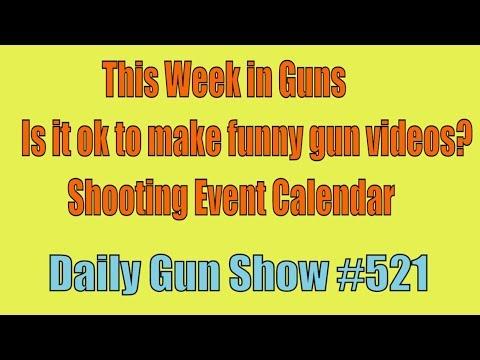 This Week in Guns, Is it ok to make funny gun videos? Shooting Event Calendar - Daily Gun Show #521