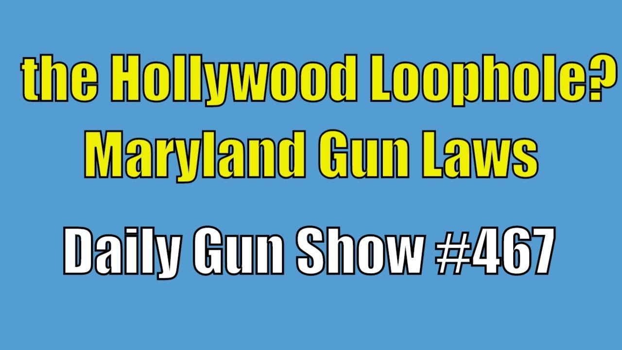 the Hollywood Loophole?, Maryland Gun Laws - Daily Gun Show #467