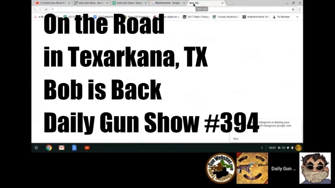 On the Road in Texarkana, TX - Bob is Back - Daily Gun Show #394
