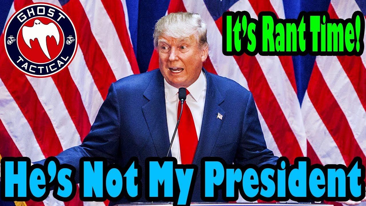 Trump Isn't My President:  Kiss My A** :  It's Rant Time!!!