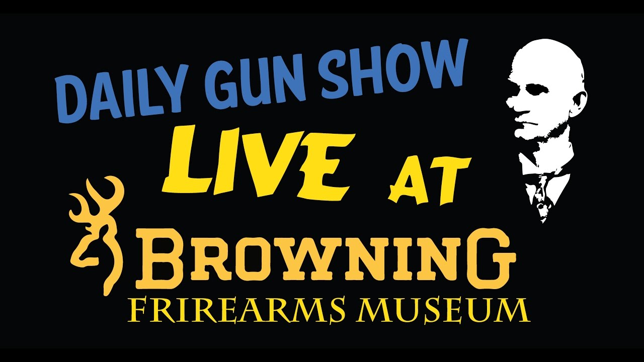 LIVE now at the Browning Firearms Museum - Daily Gun Show 224