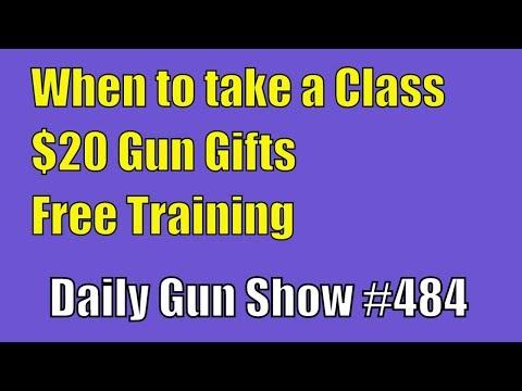 When to take a Class, $20 Gun Gifts, Free Training - Daily Gun Show #484