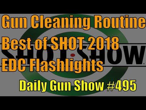 Gun Cleaning Routine, Best of SHOT 2018, EDC Flashlights - Daily Gun Show #495