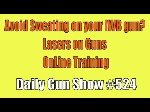 Avoid Sweating on your IWB gun? Lasers on Guns, OnLine Training - Daily Gun Show #524