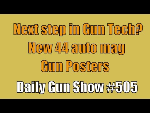 Next step in Gun Tech? New 44 auto mag, Gun Posters - Daily Gun Show #505