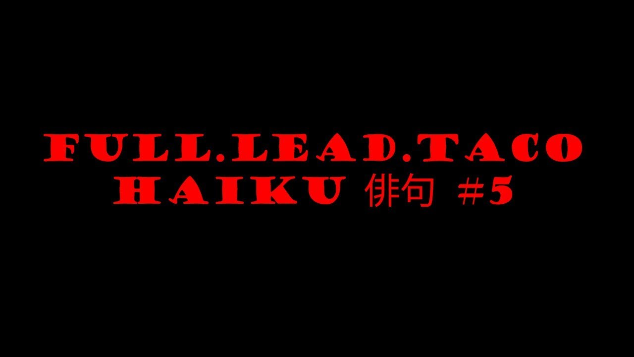 Full.Lead.Taco Haiku #5