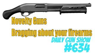 Novelty Guns - Bragging about your firearms - Daily Gun Show #634