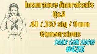 Insurance Appraisals - Q&A -  40/357 sig/9mm conversions - Daily Gun Show #635