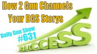 Send Us Your DGS Storys - How 2 Gun Channels -  Daily Gun Show #631