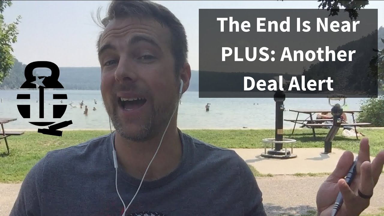 The End is Near -- Plus Another Deal Alert