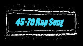 Forty-Five 7T WRAP!  (45-70 Rap Song)