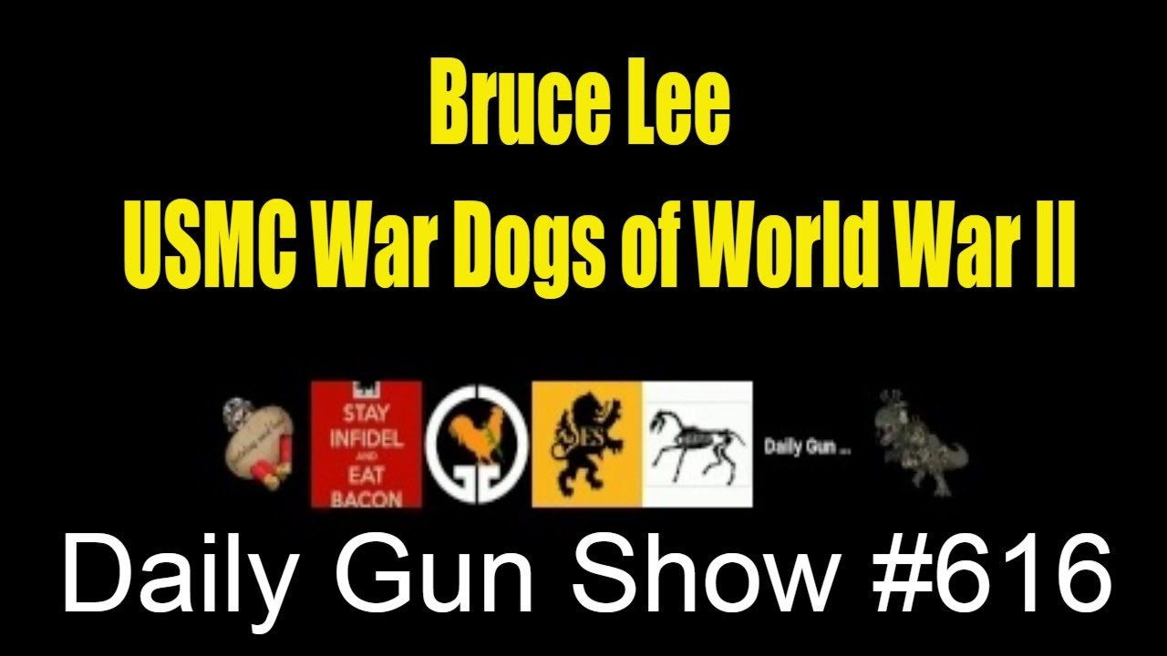 Bruce Lee - USMC War Dogs of World War II  - Daily Gun Show #616