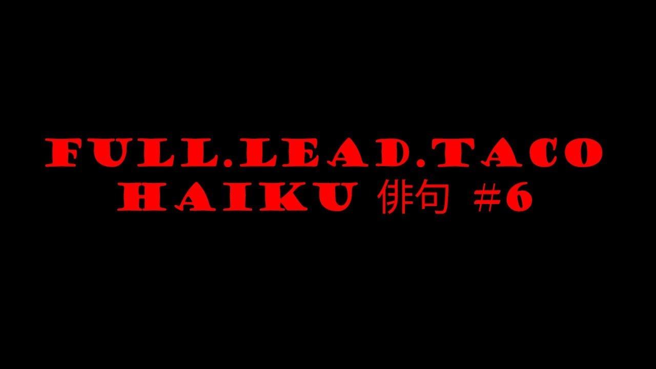 Full.Lead.Taco Haiku #6