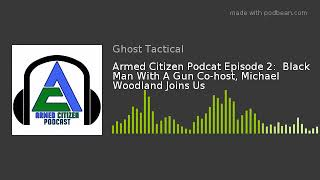 Armed Citizen Podcat Episode 2:  Black Man With A Gun Co-host, Michael Woodland Joins Us