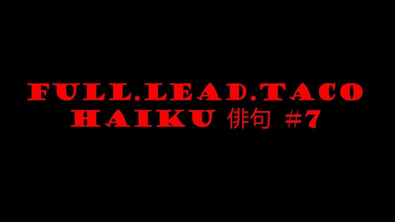 Full.Lead.Taco Haiku #7