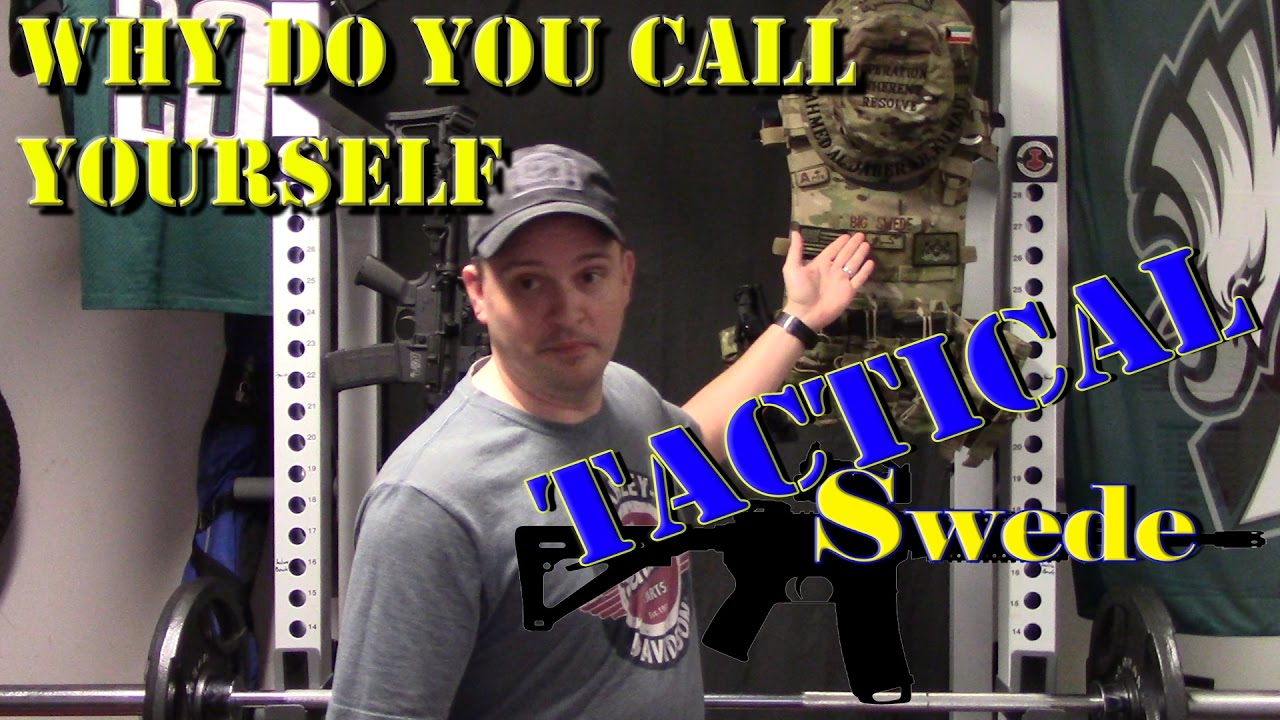 Why Do You Call Yourself Tactical Swede?
