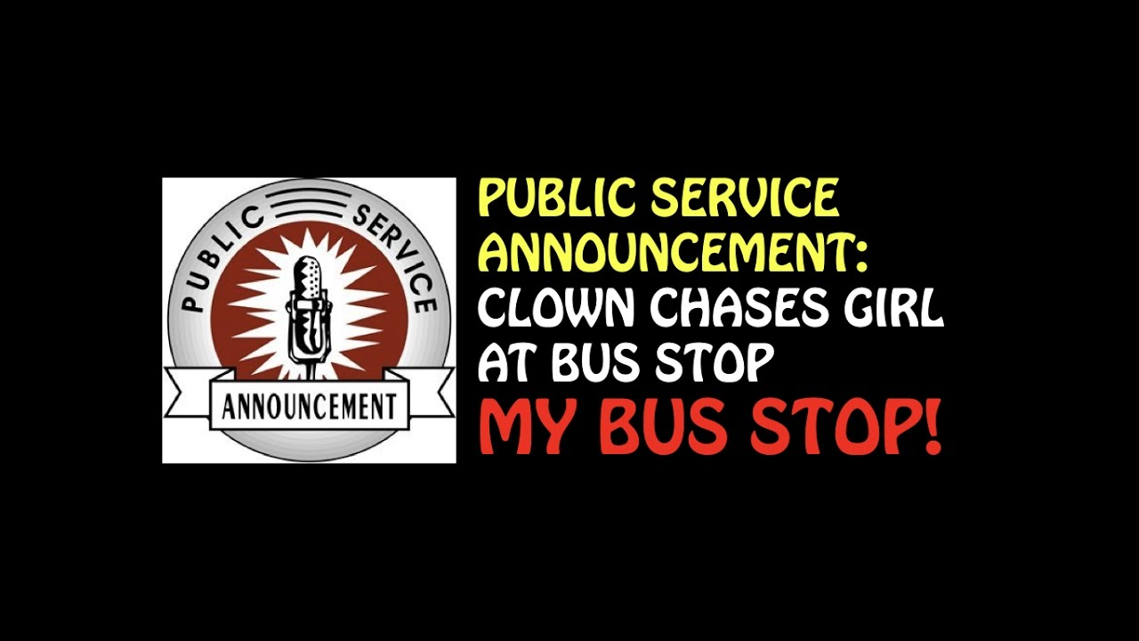 Public Service Announcement: Clown Chased Kid At Bus Stop: MY BUS STOP