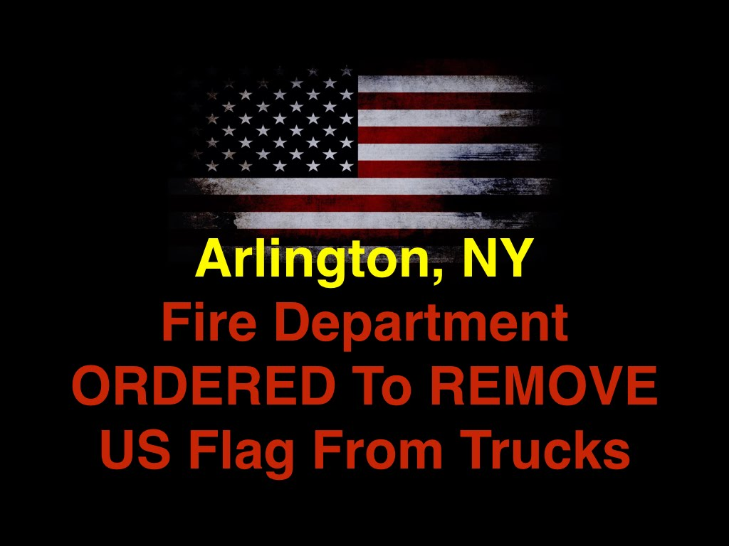 Arlington, NY Fire Dept ORDERED To Remove US Flags From Trucks