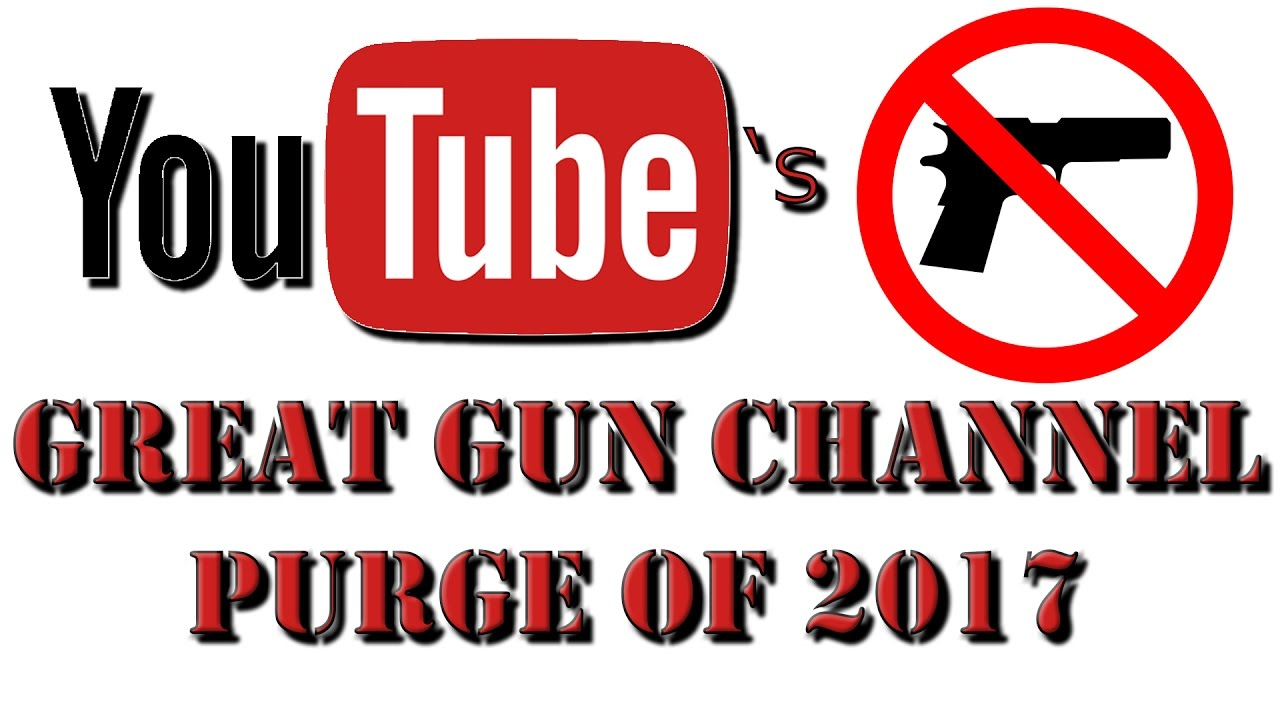 The Great YouTube Gun Channel Purge - The Sky is Falling!!!