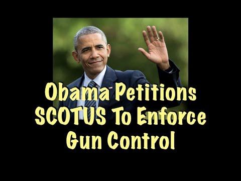 Obama Petitions SCOTUS To Enforce Gun Control