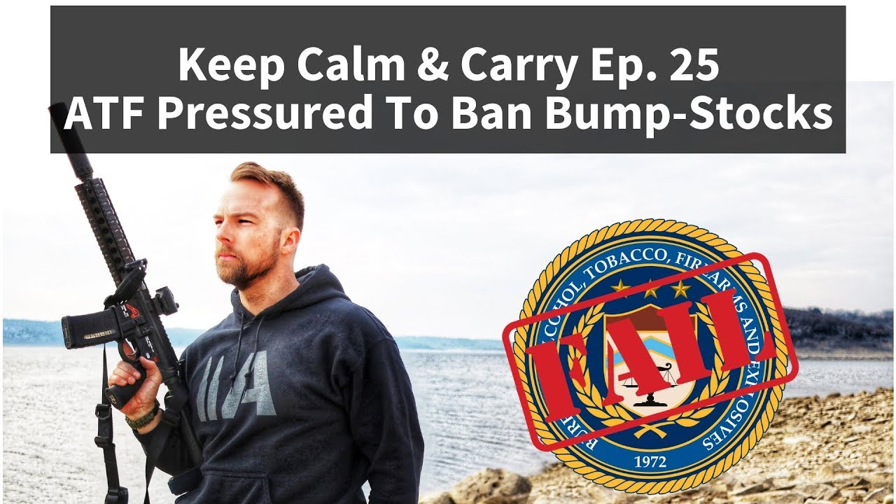 Keep Calm & Carry Ep. 25 -- ATF Pressured To Ban Bump-Stocks