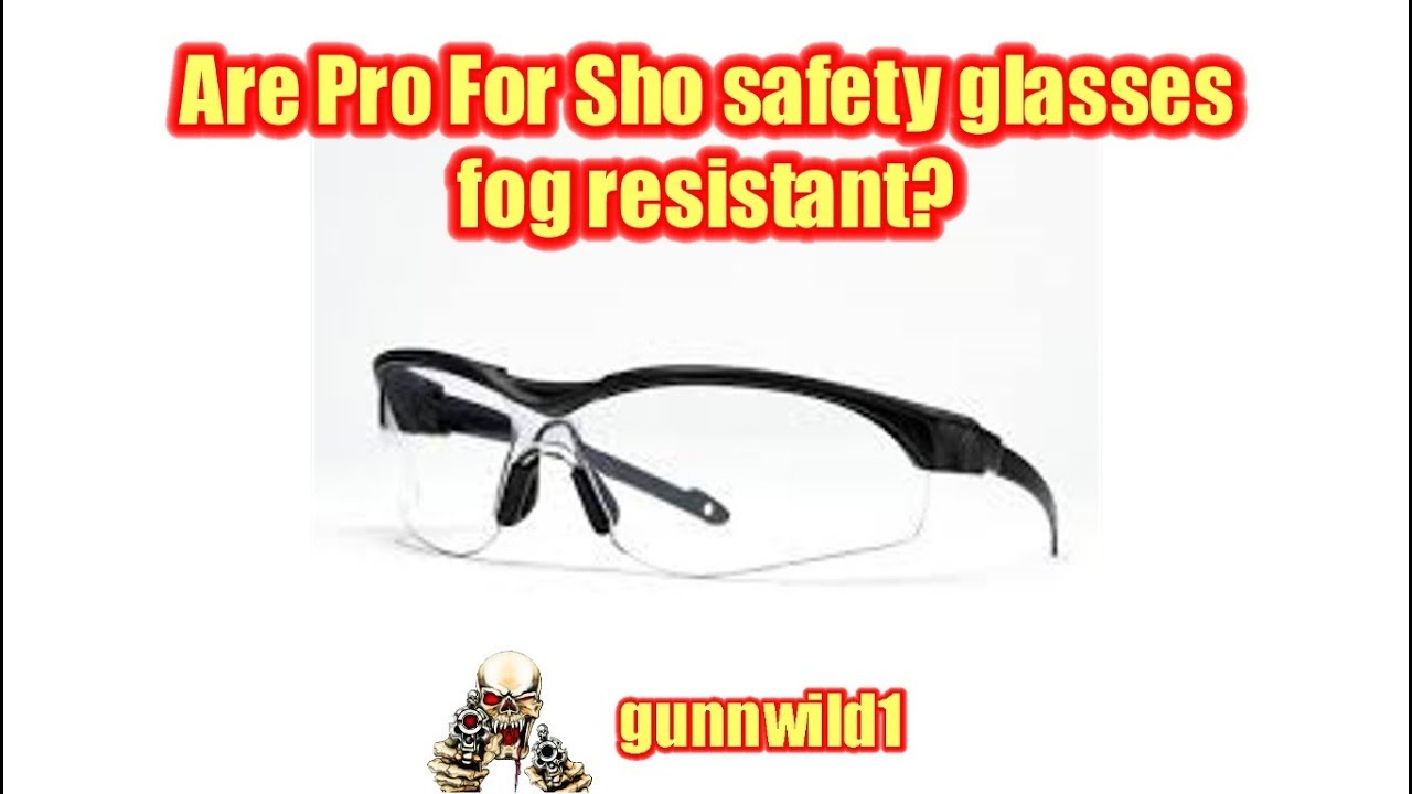 Are pro for sho safety glasses fog resistant