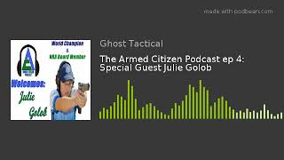 The Armed Citizen Podcast ep 4:  Special Guest Julie Golob
