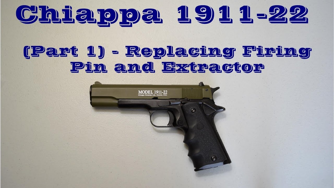 Chiappa 1911-22 (Part 1 - Repairing Firing Pin and Extractor)