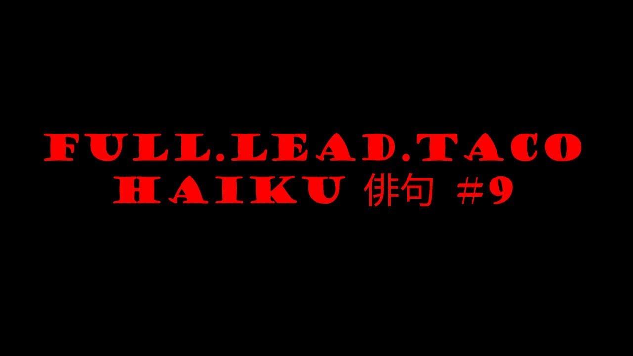 Full.Lead.Taco Haiku #9