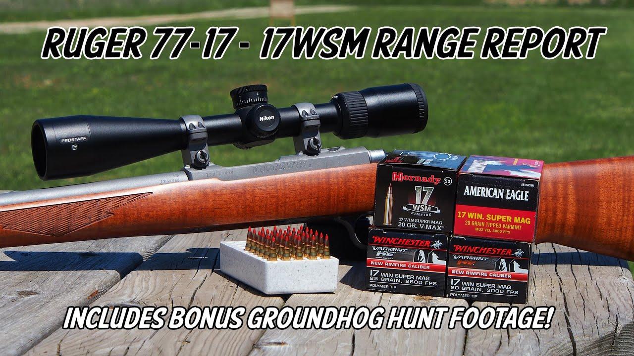 New Ruger 77/17 - 17WSM Full Range Report with Bonus Groundhog Hunt