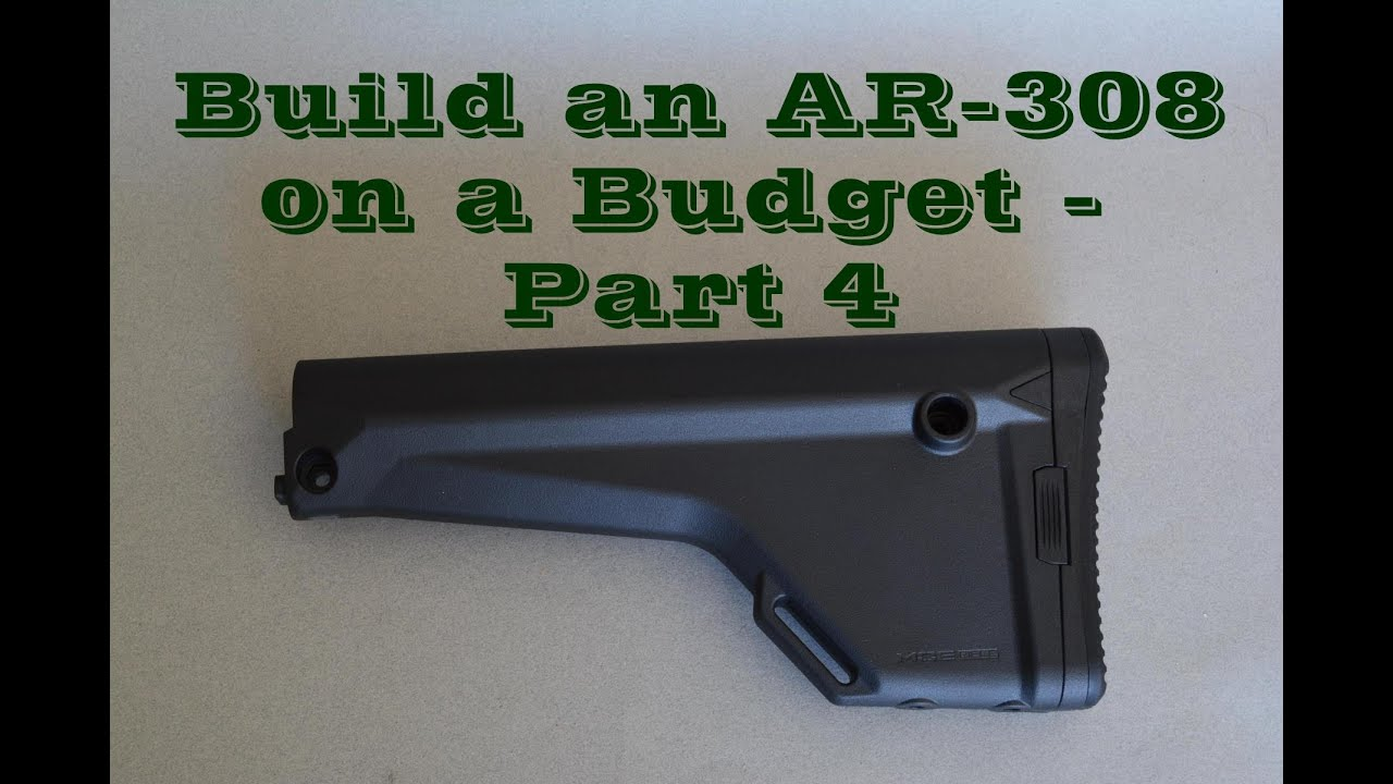 Building an AR-308 on a Budget - Part 4 (Magpul MOE Rifle Stock)