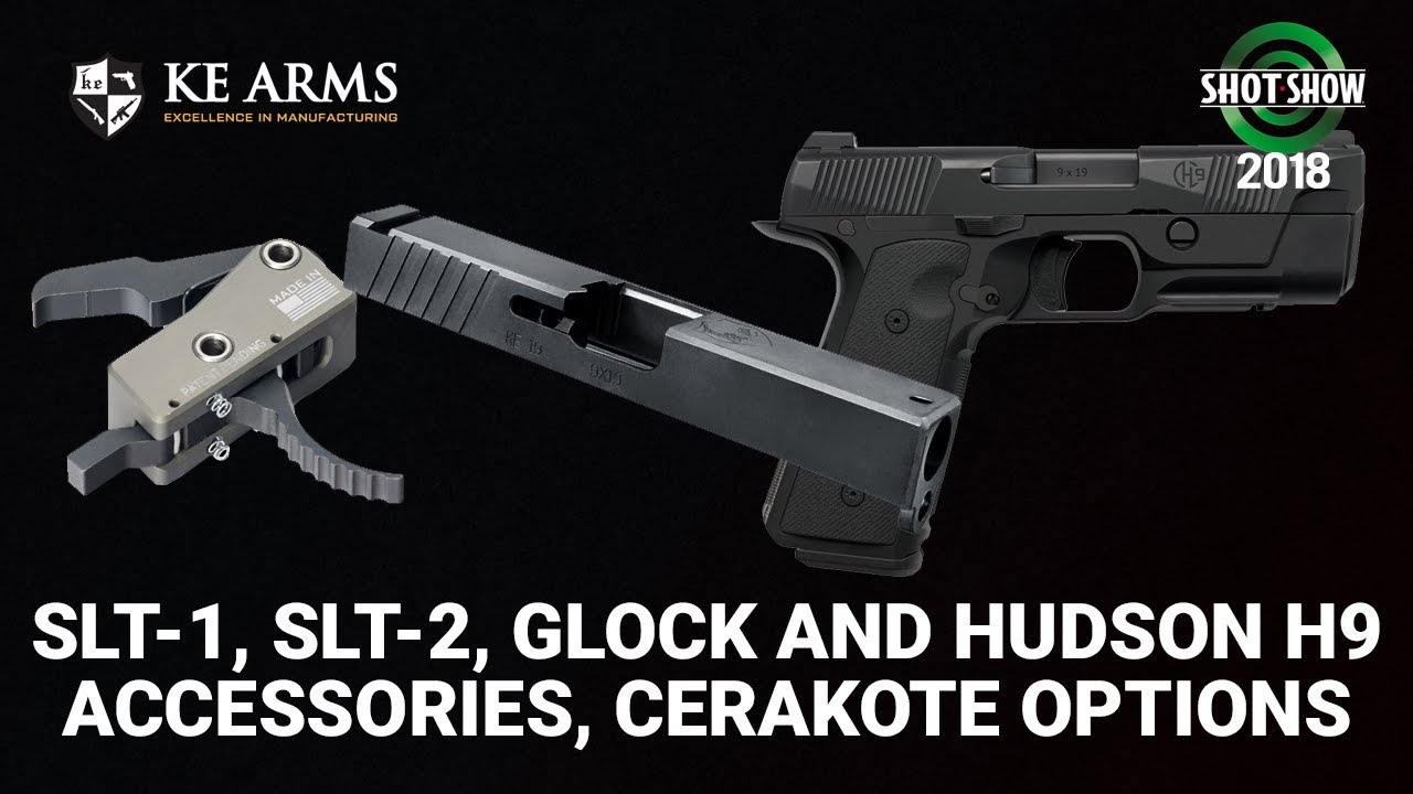 KE Arms SLT-1, SLT-2, Glock and Hudson H9 Accessories - SHOT Show 2018 Day 3