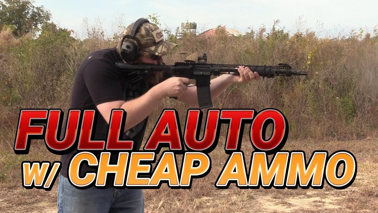 Full Auto with Cheap Ammo