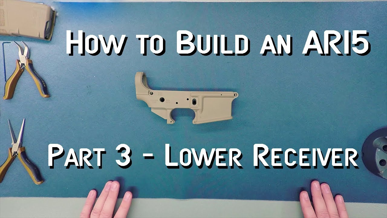 How to Build an AR15 - Part 3 - Lower Receiver
