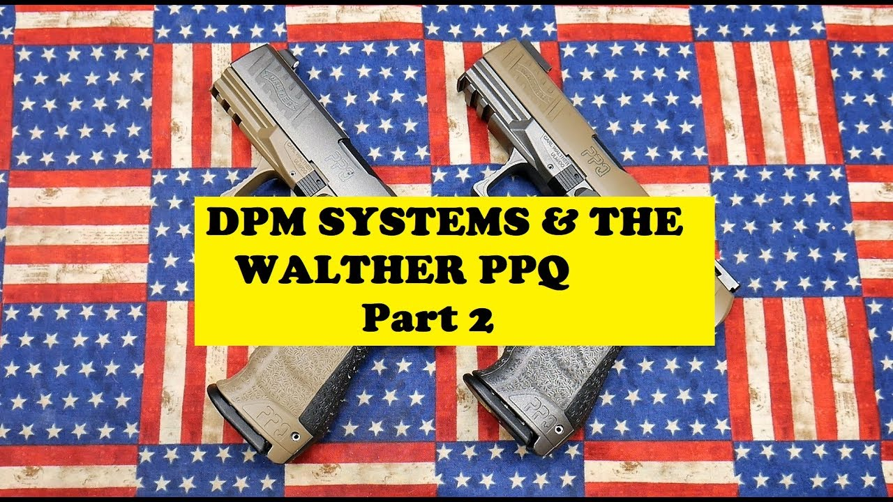 DPM SYSTEMS & THE WALTHER PPQ: Part 2