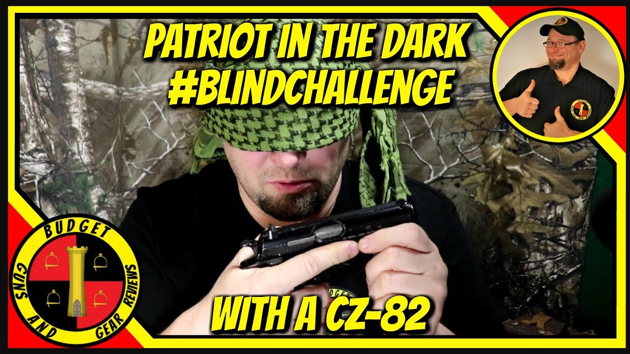 Patriot in the Dark #BlindChallenge- With a CZ-82!