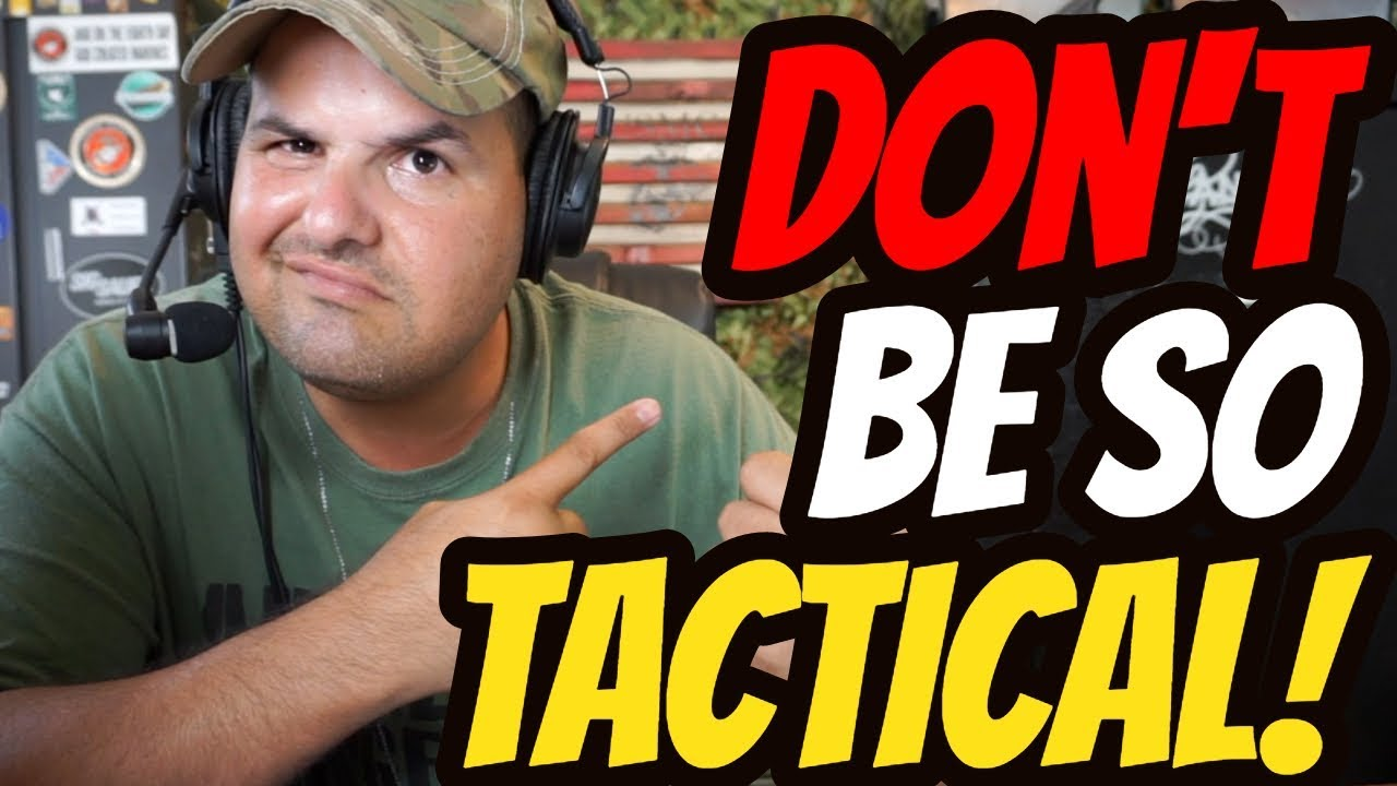 Don't be So Tactical!