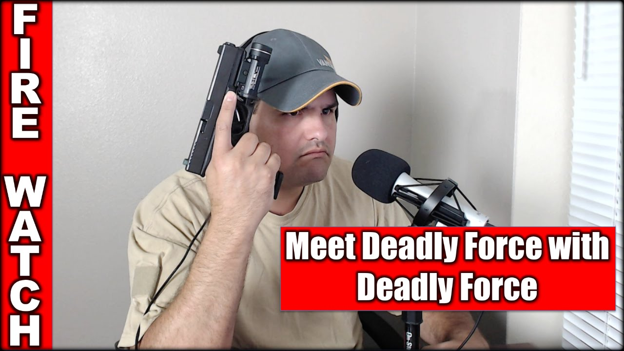 Meet Deadly Force with Deadly Force| Fire Watch EP #23
