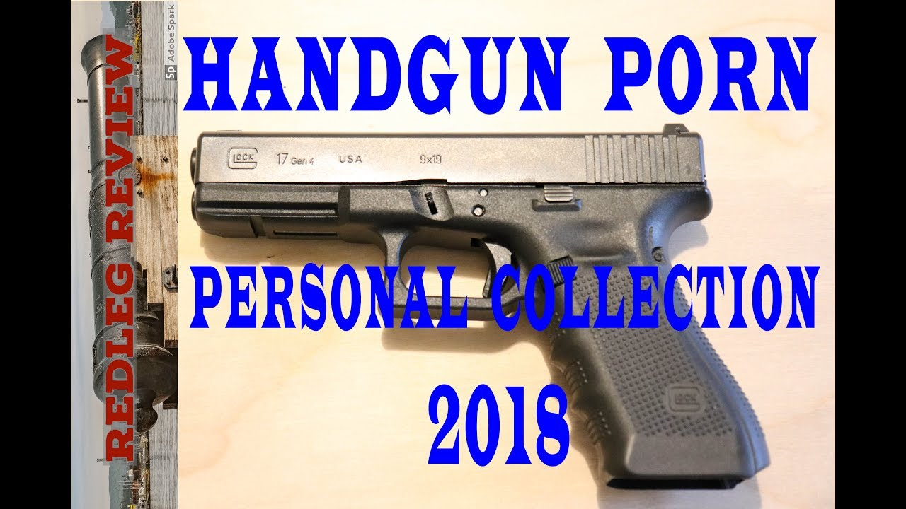 Handgun Porn - Personal Handgun Collection 2018