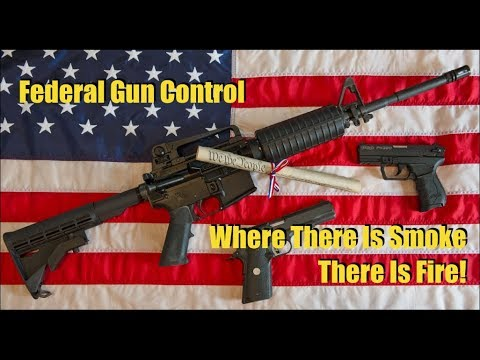Federal Gun Control Coming Quick: Where There Is Smoke There Is Fire!